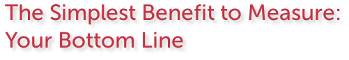 The Simplest Benefit to Measure: Your Bottom Line